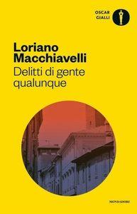 Delitti di gente qualunque - Loriano Macchiavelli - Oscar Gialli Mondadori 2017