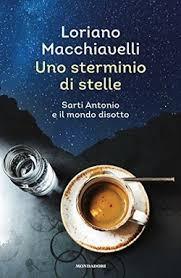Uno sterminio di stelle - Sarti Antonio e il mondo disotto (Mondadori 2017)