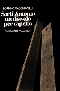 Sarti Antonio: un diavolo per capello - Garzanti Vallardi - 1985