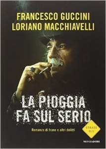 La pioggia fa sul serio. Romanzo di frane e altri delitti (Mondadori, 2014)