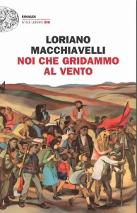 Noi che gridammo al vento - Einaudi Stile Libero, 2016 pagg. 330